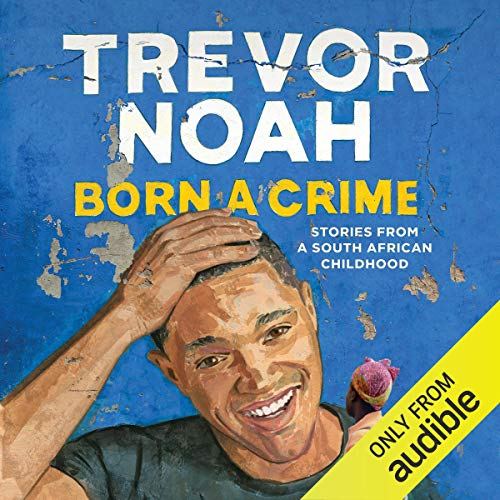 Born a Crime -  Stories from a South African Childhood Hörbuch